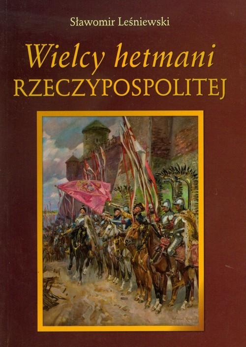 okładka Wielcy hetmani Rzeczypospolitej, Książka | Leśniewski Sławomir