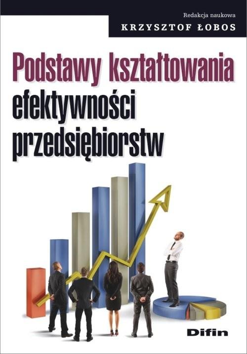 okładka Podstawy kształtowania efektywności przedsiębiorstw, Książka |