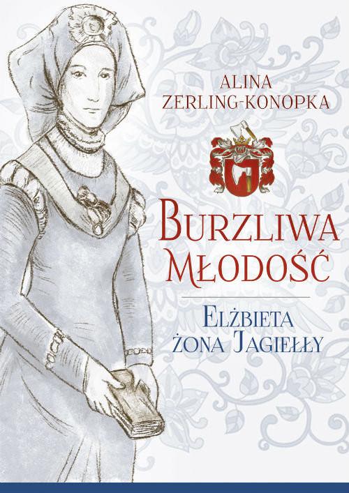 okładka Burzliwa młodość Elżbieta żona Jagiełły, Książka | Zerling-Konopka Alina