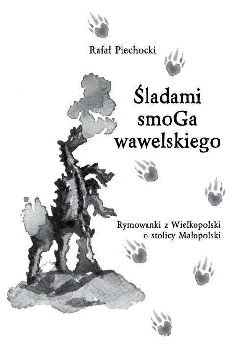 okładka Śladami smoGa wawelskiego Rymowanki z Wielkopolski o stolicy Małopolski, Książka | Piechocki Rafał