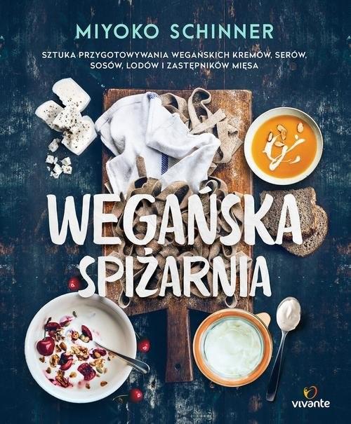 okładka Wegańska spiżarnia Sztuka przygotowywania wegańskich kremów, serów, sosów, lodów i zastępników mięsa, Książka | Schinner Miyoko