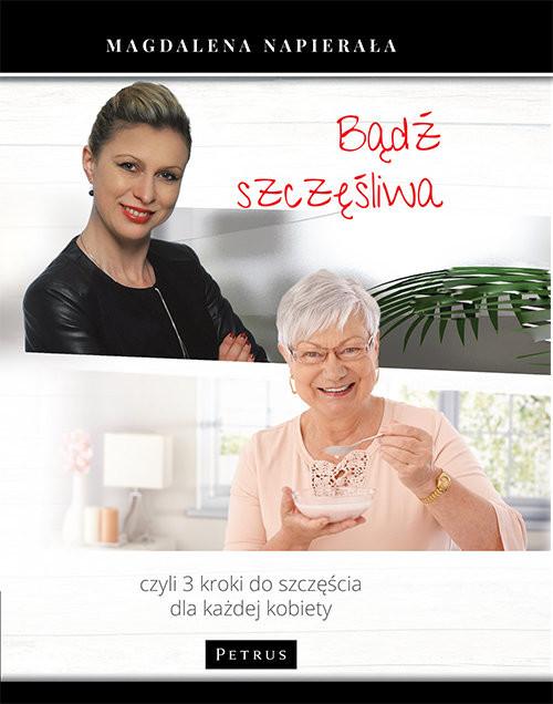 okładka Bądź szczęśliwa 3 kroki do szczęścia dla każdej kobiety, Książka | Napierała Magdalena