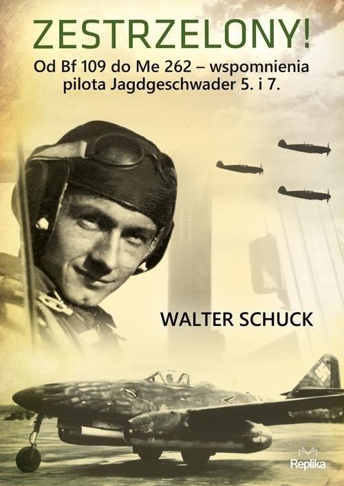 okładka Zestrzelony! Od Bf 109 do Me 262 – wspomnienia, Książka | Schuck Walter