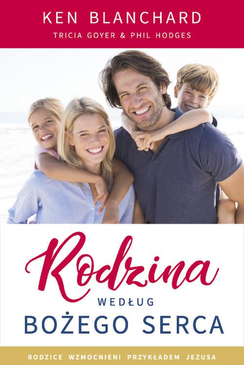 okładka Rodzina według Bożego serca, Książka | Ken Blanchard, Goyer Tricia, Hodges Phil