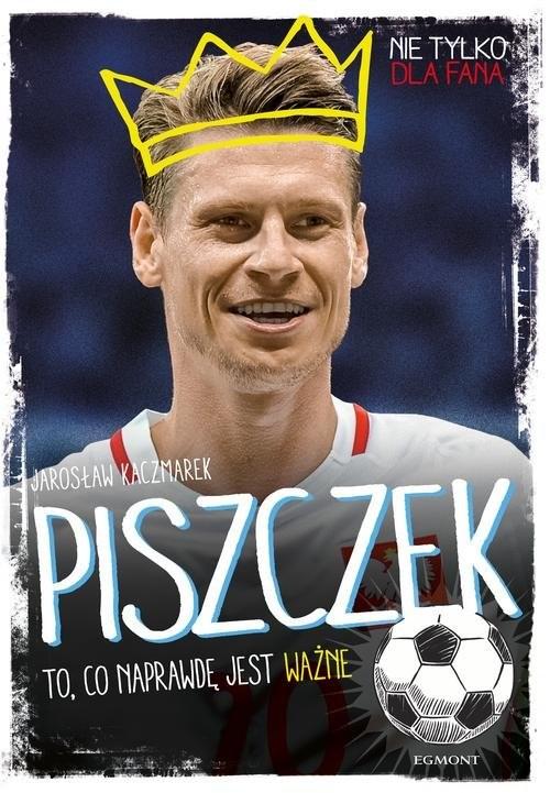 okładka Piszczek To, co naprawdę jest ważne, Książka | Jarosław Kaczmarek