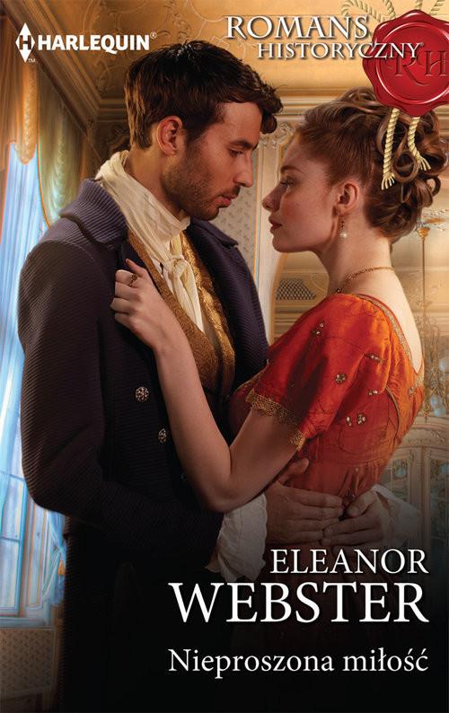 okładka Nieproszona miłość ROMANS HISTORYCZNY, Książka | Webster Eleanor