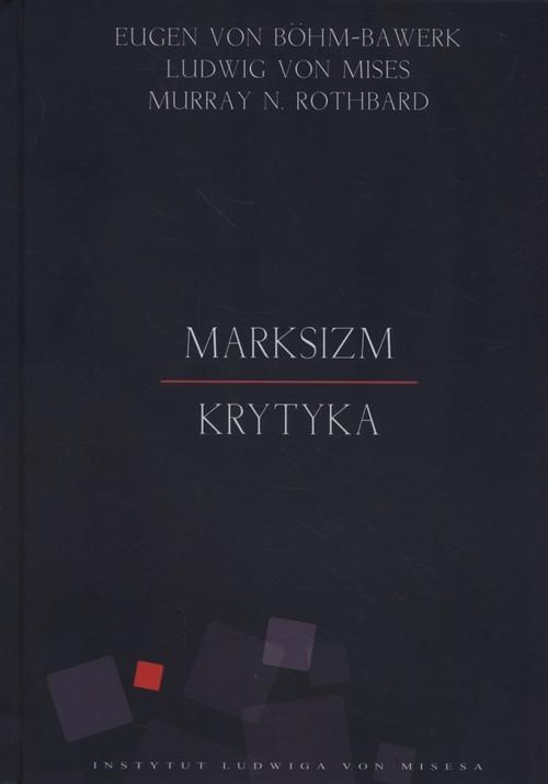 okładka Marksizm Krytyka, Książka | Eugen Böhm-Bawerk, Ludwig Mises, Mu Rothbard