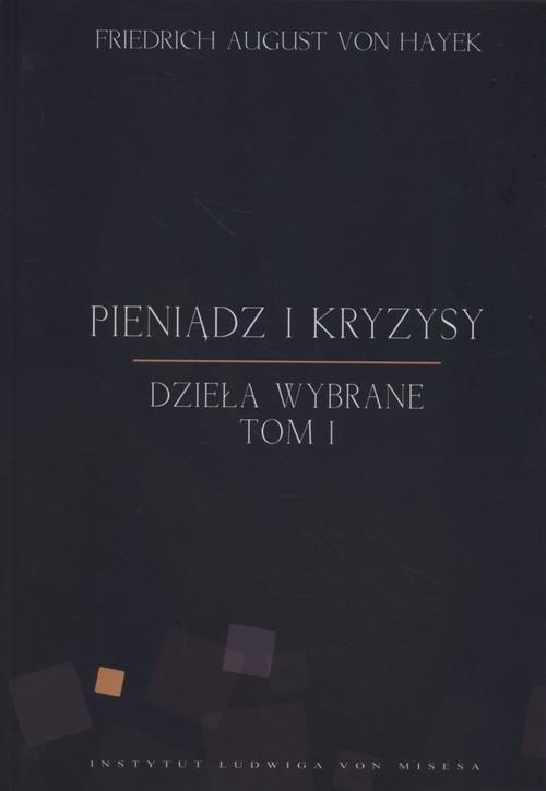 okładka Pieniądz i kryzysy Dzieła wybrane Tom 1, Książka | Friedrich August Hayek