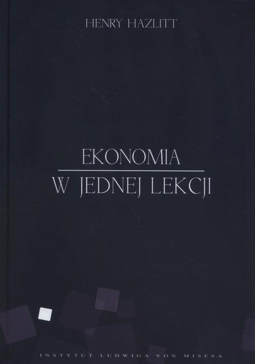 okładka Ekonomia w jednej lekcji, Książka | Hazlitt Henry