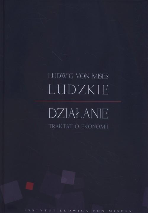 okładka Ludzkie działanie Traktat o ekonomii, Książka | Mises Lidwig