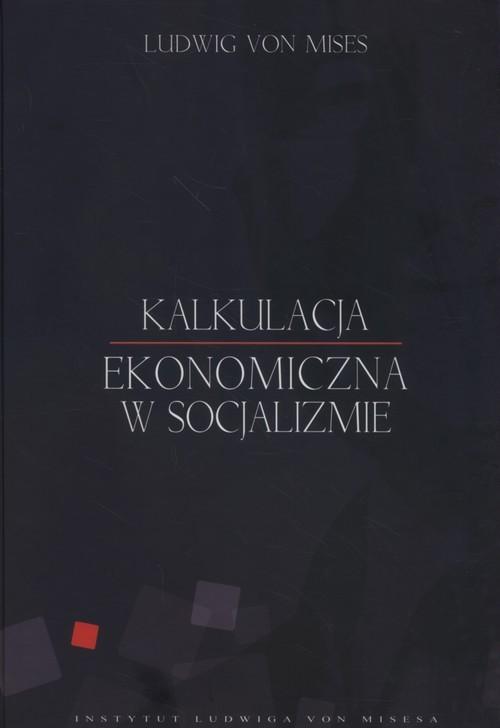 okładka Kalkulacja ekonomiczna w socjalizmie, Książka | Mises Ludwig