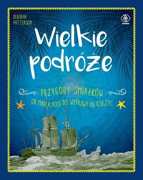 okładka Wielkie podróże Przygody śmiałków. Od Marca Polo do wyprawy na Księżyc, Książka | Patterson Deborah