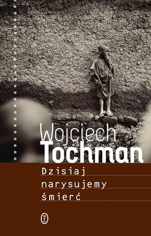 okładka Dzisiaj narysujemy śmierć, Książka | Wojciech Tochman