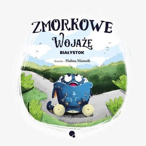 okładka Zmorkowe Wojaże Białystok, Książka   Matusik Halina