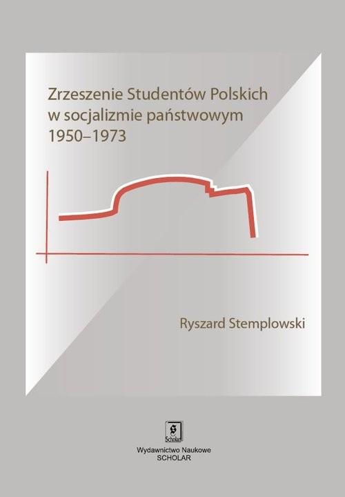 okładka Zrzeszenie Studentów Polskich w socjalizmie państwowym 1950-1973, Książka | Stemplowski Ryszard