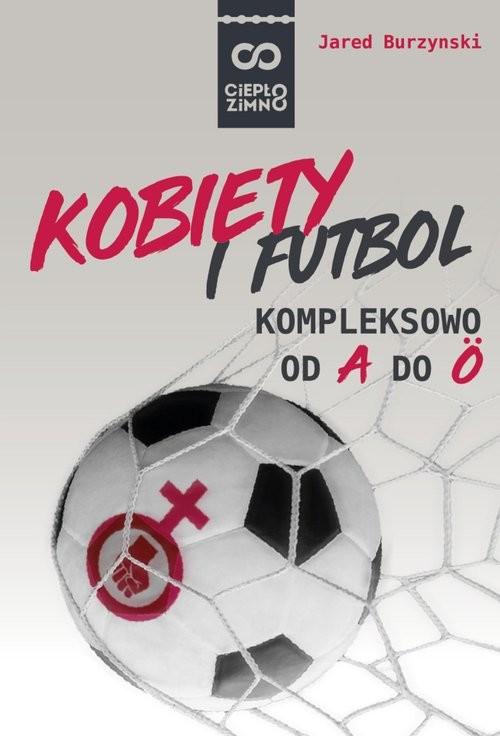 okładka Kobiety i futbol Kompleksowo od A do Ö, Książka | Burzynski Jared