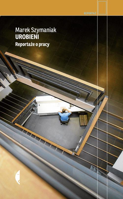 okładka Urobieni Reportaże o pracy, Książka | Szymaniak Marek