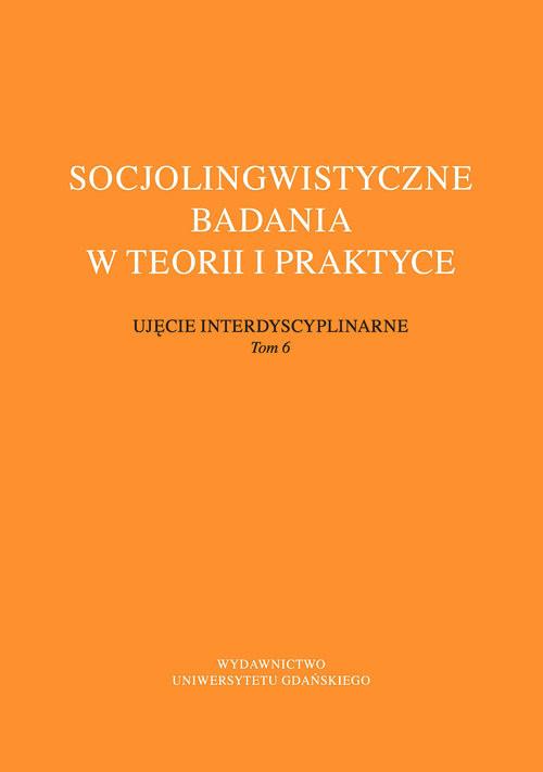 okładka Socjolingwistyczne badania w teorii i praktyce. Ujęcie interdyscyplinarne. Tom 6, Książka |