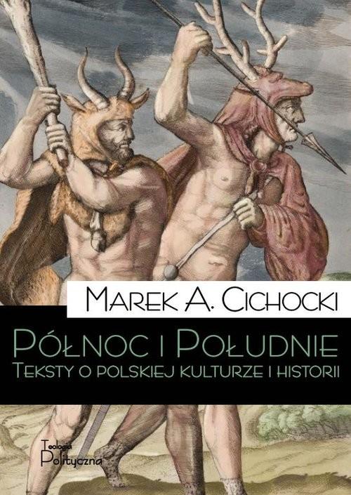 okładka Północ i Południe Teksty o polskiej kluturze i historii, Książka   Marek A. Cichocki
