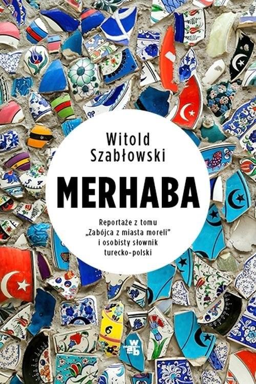 okładka Merhaba Reportaże z tomuksiążka |  | Szabłowski Witold