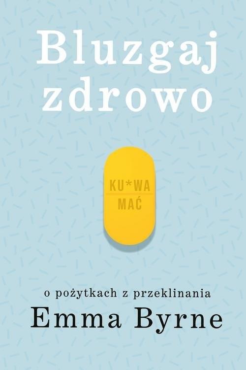 okładka Bluzgaj zdrowo O pożytkach z przeklinania, Książka | Byrne Emma