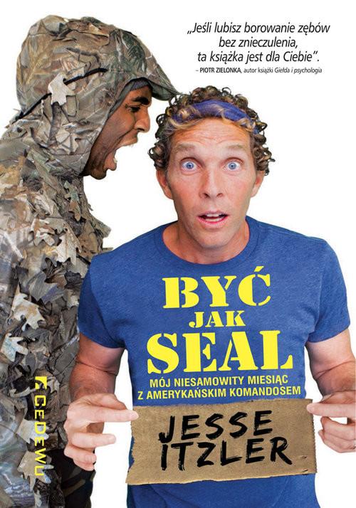 okładka Być jak SEAL Mój niesamowity miesiąc z amerykańskim komandosemksiążka |  | Jesse Itzler