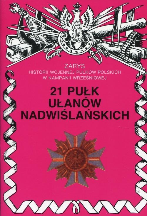 okładka 21 Pułk Ułanów Nadwiślańskich Zarys historii wojennej pułków polskich w kampanii wrześniowej, Książka   Jerzy S. Wojciechowski