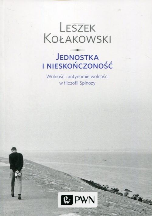 okładka Jednostka i nieskończoność Wolność i antynomie wolności w filozofii Spinozy, Książka | Kołakowski Leszek