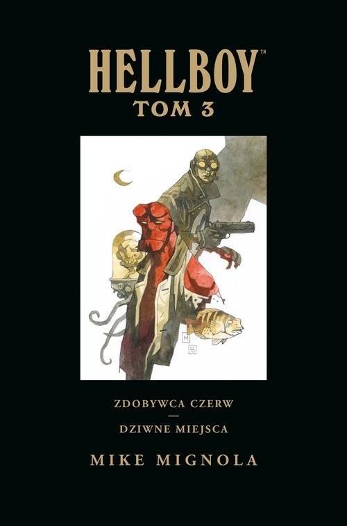 okładka Hellboy Tom 3 Zdobywca Czerw Dziwne miejscaksiążka |  | Mike Mignola, Mike Mignola