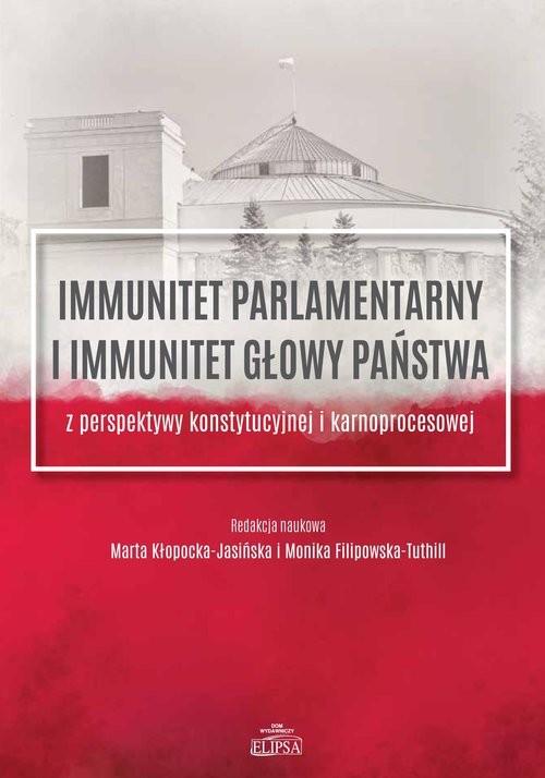 okładka Immunitet parlamentarny i immunitet głowy państwa z perspektywy konstytucyjnej i karnoprocesowej, Książka |