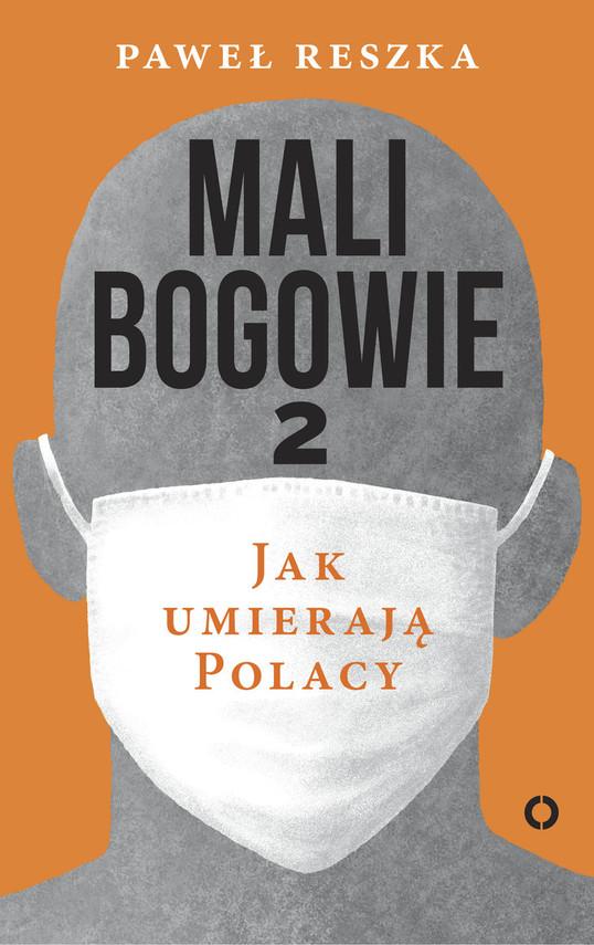 okładka Mali bogowie 2. Jak umierają Polacy, Książka | Paweł Reszka