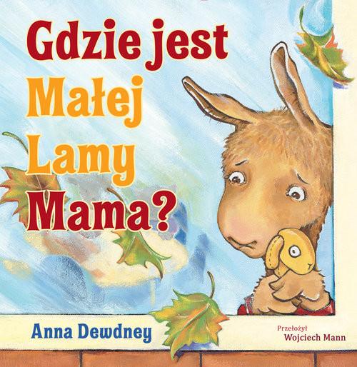okładka Gdzie jest Małej Lamy Mama?, Książka   Dewdney Anna
