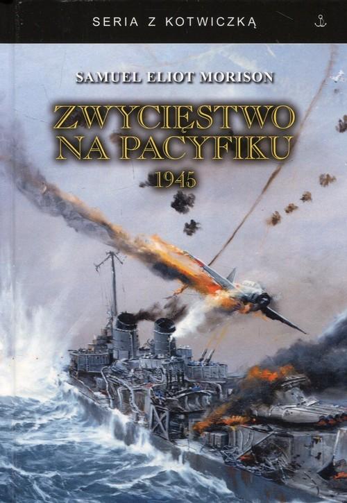 okładka Zwycięstwo na Pacyfiku 1945. KsiążkaSamuel Eliot Morison