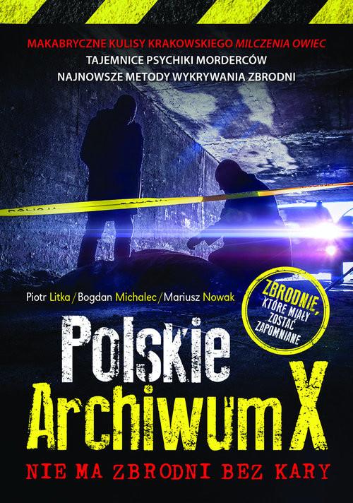 okładka Polskie Archiwum X Nie ma zbrodni bez kary, Książka | Piotr Litka, Bogdan Michalec, Mariusz Nowak