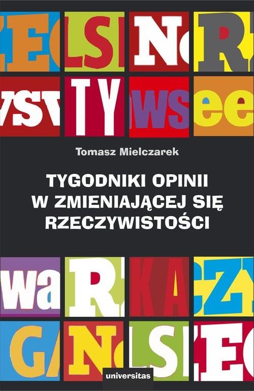 okładka Tygodniki opinii w zmieniającej się rzeczywistości, Książka   Mielczarek Tomasz