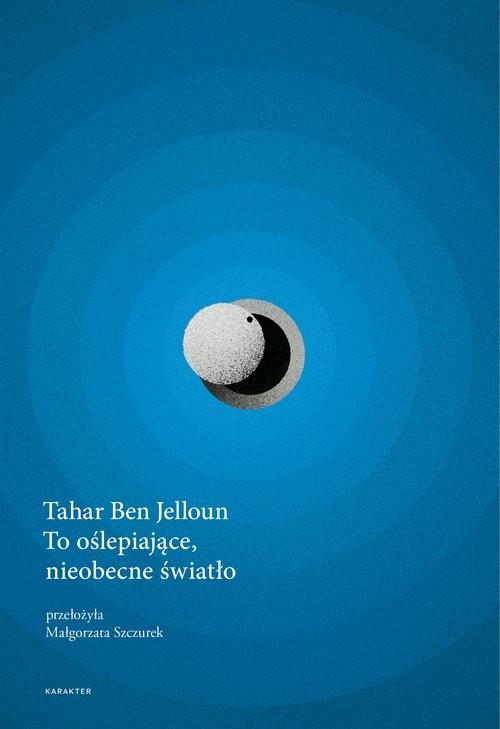 okładka To oślepiające nieobecne światło, Książka | Ben Jelloun Tahar