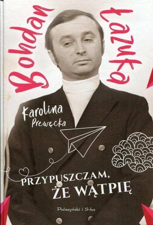 okładka Przypuszczam, że wątpię, Książka | Bohdan Łazuka, Karolina Prewęcka