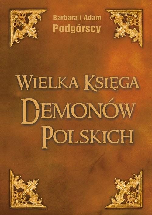 okładka Wielka Księga Demonów Polskichksiążka |  | Adam Podgórski, Barbara Podgórska