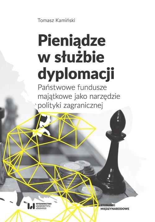 okładka Pieniądze w służbie dyplomacji Państwowe fundusze majątkowe jako narzędzie polityki zagranicznej, Książka | Kamiński Tomasz