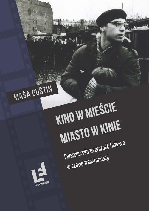 okładka Kino w mieście Miasto w kinie Petersburska twórczość filmowa w czasie transformacji, Książka | Gustin Masa