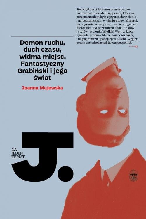 okładka Demon ruchu, duch czasu, widma miejsc Fantastyczny Grabiński i jego świat, Książka | Majewska Joanna