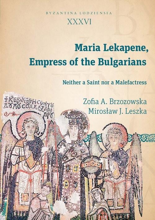 okładka Maria Lekapene Empress of the Bulgarians Neither a Saint nor a Malefactress, Książka | Zofia A. Brzozowska, Mirosław J.  Leszka