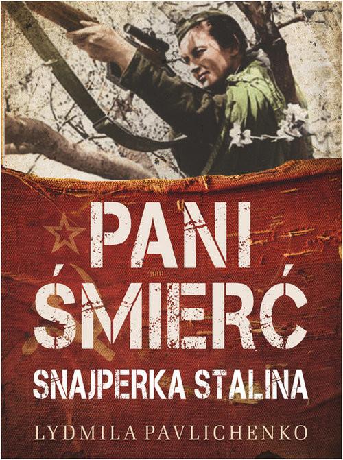 okładka Pani Śmierć. Najsłynniejsza snajperka frontu wschodniego, Książka | Pawliczenko Ludmiła