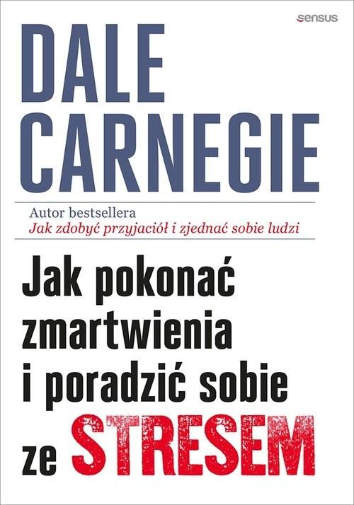okładka Jak pokonać zmartwienia i poradzić sobie ze stresem, Książka | Carnegie Dale