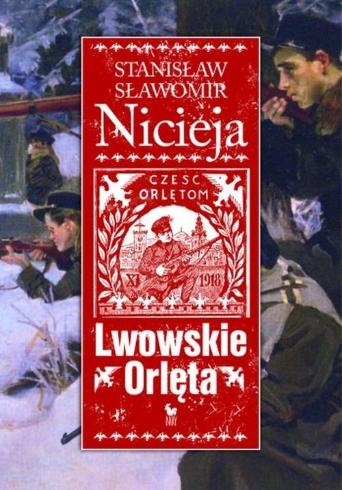 okładka Lwowskie Orlęta Czyn i legenda, Książka | Stanisław Sławomir Nicieja