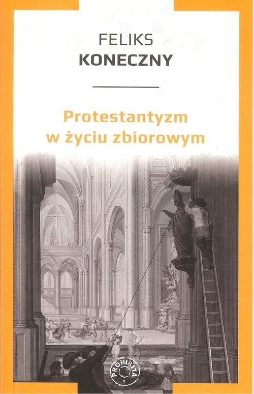 okładka Protestantyzm w życiu zbiorowym, Książka | Koneczny Feliks