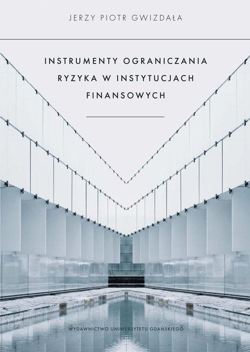 okładka Instrumenty ograniczania ryzyka w instytucjach finansowych, Książka | Gwizdała Jerzy