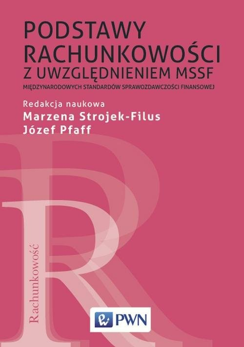 okładka Podstawy rachunkowości z uwzględnieniem MSSF Międzynarodowych Standardów Sprawozdawczości Finansowej, Książka | Marzena Strojek-Filus, Józef  Pfaff
