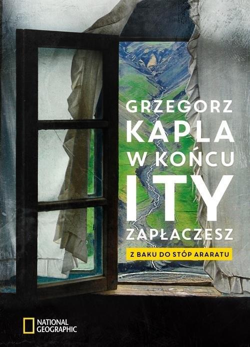 okładka W końcu i ty zapłaczesz Z Baku do stóp Araratu, Książka | Grzegorz Kapla