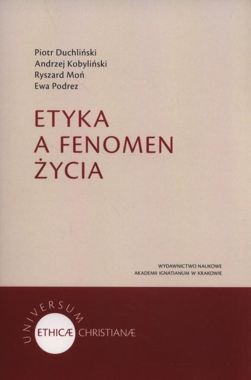 okładka Etyka a fenomen życia, Książka | Piotr Duchliński, Andrzej Kobyliński, Rys Moń